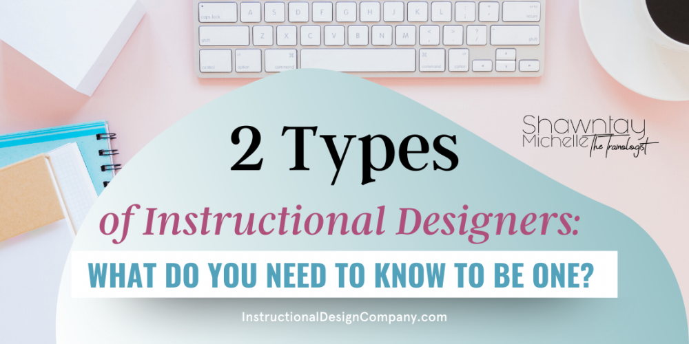 Types Of Instructional Designers What Do You Need To Know To Be One