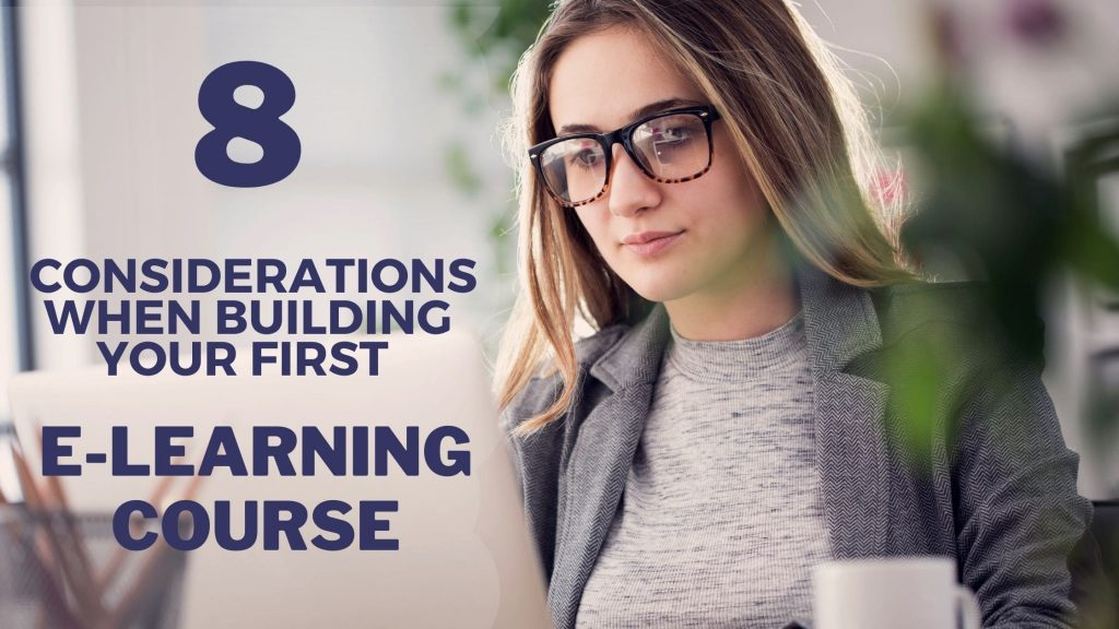 8 Considerations When Building Your First eLearning Course