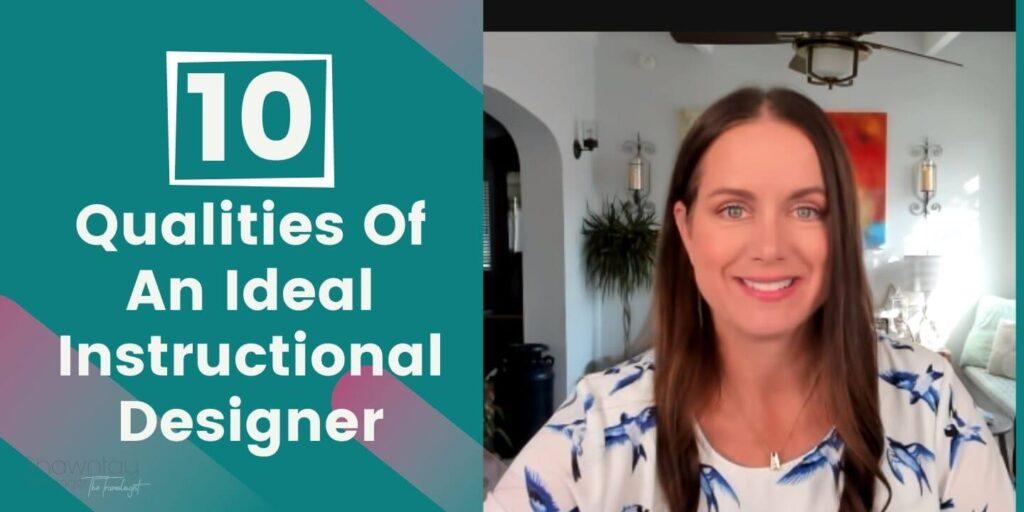 10 Qualities of an Ideal Instructional Designer