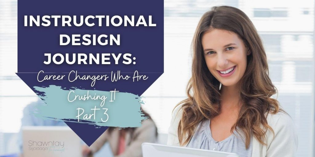 Instructional Design Journeys: Career Changers Who Are Crushing It