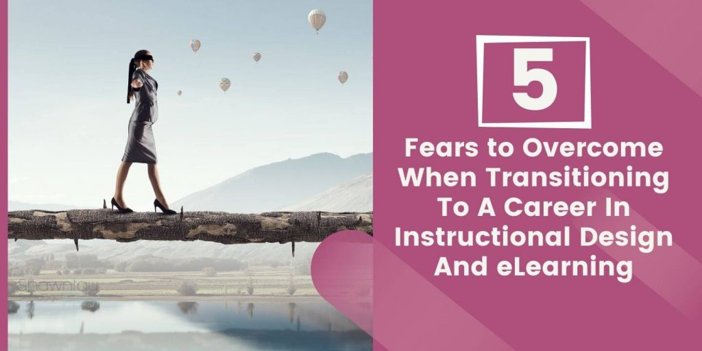 5 Fears to Overcome when Transitioning to a Career in Instructional Design and eLearning