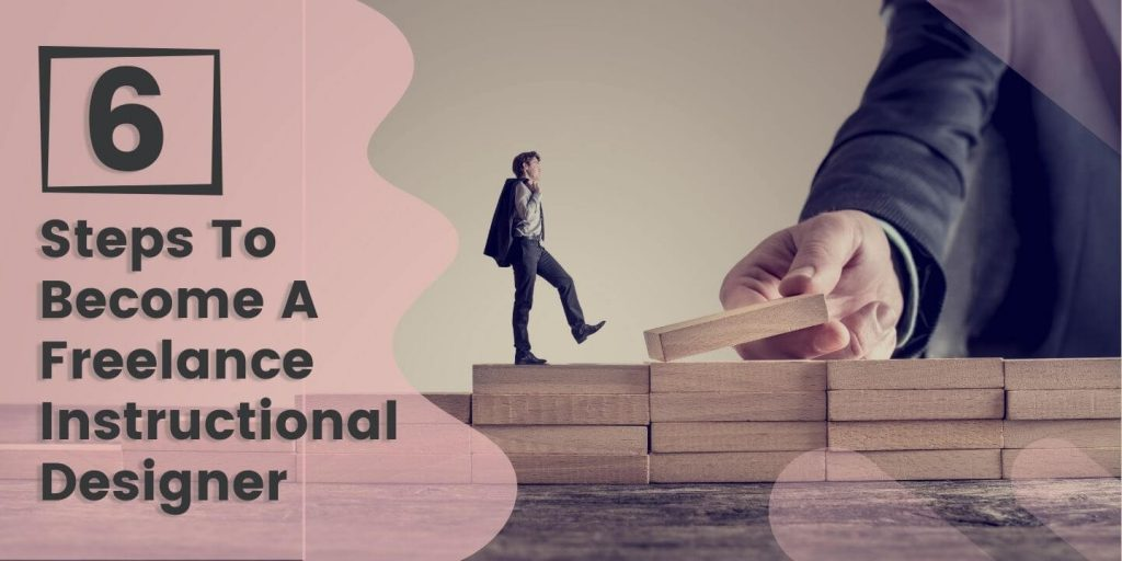 6 Steps To Become A Freelance Instructional Designer