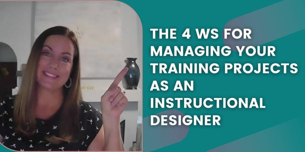 The 4 Ws for Managing your Training Projects as an Instructional Designer